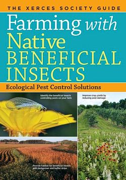 Farming with Native Beneficial Insects by Eric Mader and the Xerces Society